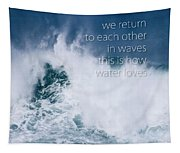 This Is How Water Loves Tapestry