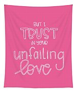 Trust Unfailing Love Tapestry
