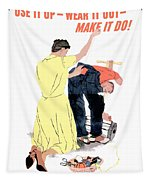 Use It Up - Wear It Out - Make It Do Tapestry