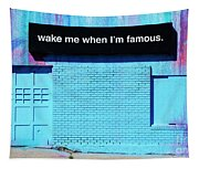 Wake Me Up When I Am Famous Tapestry