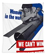 Women In The War - We Can't Win Without Them Tapestry