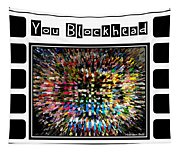 You Blockhead Poster Tapestry