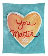 You Matter Love Tapestry