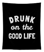 Drunk On The Good Life Tapestry