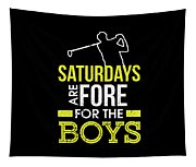 Saturdays Are Fore The Boys Funny Golf Tapestry