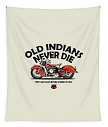 Old Indians Never Die Tapestry