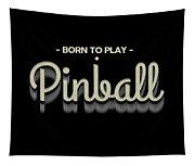 Born To Play Pinball Tee Tapestry