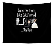 Come On Honey Lets Get Married Help Funny Tapestry