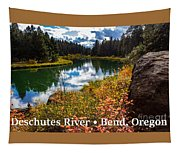 Deschutes River, Bend, Oregon Tapestry