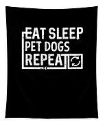 Eat Sleep Pet Dogs Tapestry