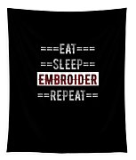 Embroider Hobby Gift Eat Sleep Repeat For Embroidery Crafters Tapestry