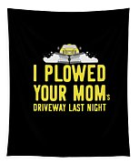 I Plowed Your Moms Driveway Last Night Plow Truck Driver Tapestry