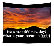 It's A Beautiful Day  What Is Your Intention For It Tapestry
