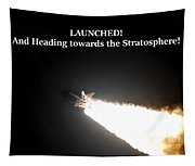 Launched And Heading Towards The Stratosphere Tapestry
