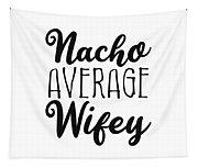 Nacho Average Wifey Tapestry