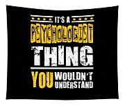 Psychologist You Wouldnt Understand Tapestry