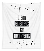 Text Art Allergic To Mondays Tapestry