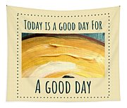 Today Is A Good Day Tapestry
