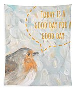 Today Is A Good Day With Bird Tapestry