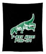 Trex Hates Pushups Tapestry