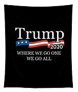 Trump 2020 Where We Go One We Go All Qanon Tapestry