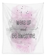 Wake Up And Be Awesome - Watercolor Pink Tapestry