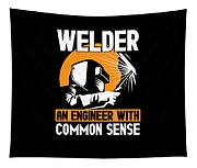 Welder An Engineer With Common Sense Tapestry