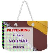 Pretending Normal Comedy Jokes Artistic Quote Images Textures Patterns Background Designs  And Colo Weekender Tote Bag