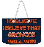 Denver Broncos I Believe Weekender Tote Bag