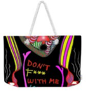 Don't F... With Me 'cause I'm Tough Weekender Tote Bag
