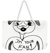 I'm Your Fan Weekender Tote Bag