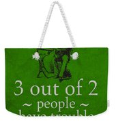 3 Out Of 2 People Have Trouble With Fractions Humor Poster Weekender Tote Bag
