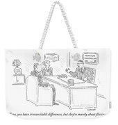 True, You Have Irreconcilable Differences, But Weekender Tote Bag