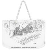 And Another Thing. When They Start Telling Weekender Tote Bag