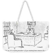 Well, Yes, It's A Routine Procedure - If Weekender Tote Bag