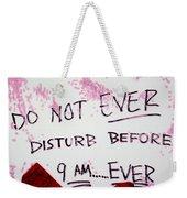 Do Not Ever Disturb Weekender Tote Bag