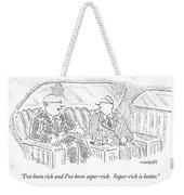I've Been Rich And I've Been Super-rich Weekender Tote Bag