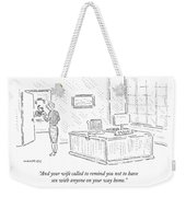 And Your Wife Called To Remind Weekender Tote Bag