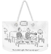No, He Didn't Suffer. That's My Only Regret Weekender Tote Bag