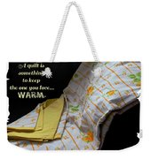 A Quilt Is Something To Keep The One You Love Warm Weekender Tote Bag
