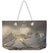 Adventure Is Out There. At The Mountains Weekender Tote Bag
