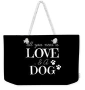All You Need Is Love And A Dog Weekender Tote Bag