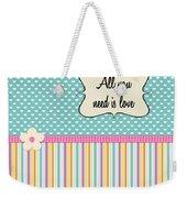 All You Need Is Love In Teal Weekender Tote Bag