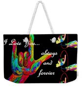 I Love You Always And Forever Weekender Tote Bag