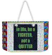 Be A Fighter Not A Quitter  Wisdom Words Attractive Graphic Border  Weekender Tote Bag