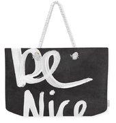 Be Nice Weekender Tote Bag