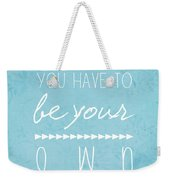 Be Your Own Here Weekender Tote Bag