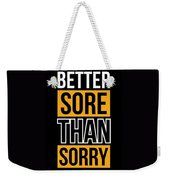 Better Sore Than Sorry Gym Motivational Quotes Poster Weekender Tote Bag