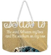 Bliss Is Sand Between My Toes And The Sunburn On My Nose Weekender Tote Bag