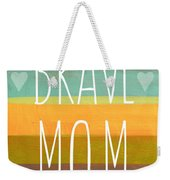 Brave Mom - Colorful Greeting Card Weekender Tote Bag
